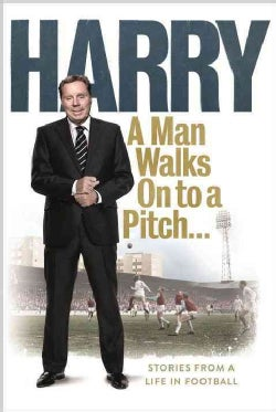 A Man Walks on to a Pitch: Stories from a Life in Football (Paperback)