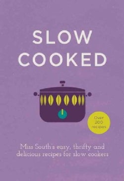 Slow Cooked: Miss South's easy, thrifty and delicious recipes for slow cookers (Hardcover)