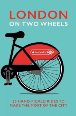 London on Two Wheels: 25 Hand-Picked Rides to Make the Most Out of the City (Paperback)