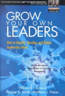 Grow Your Own Leaders: How to Identify, Develop, and Retain Leadership Talent (Hardcover)