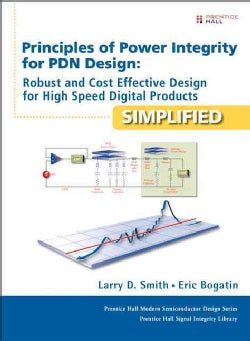 Principles of Power Integrity for Pdn Design--simplified: Robust and Cost Effective Design for High Speed Digital... (Hardcover)