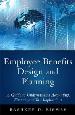 Employee Benefits Design and Planning: Accounting, Finance, and Tax Implications (Hardcover)