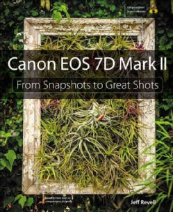 Canon EOS 7D Mark II: From Snapshots to Great Shots (Paperback)