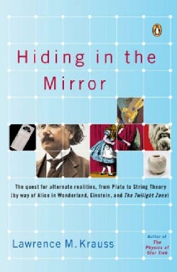 Hiding in the Mirror: The Quest for Alternate Realities from Plato to String Theory (By Way of Alice in Wonderlan... (Paperback)