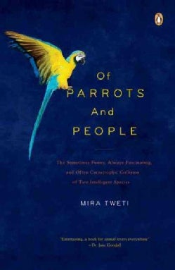 Of Parrots and People: The Sometimes Funny, Always Fascinating, and Often Catastrophic Collision of Two Intellige... (Paperback)