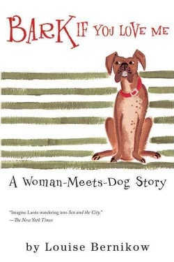 Bark If You Love Me: A Woman-Meets-Dog Story (Paperback)