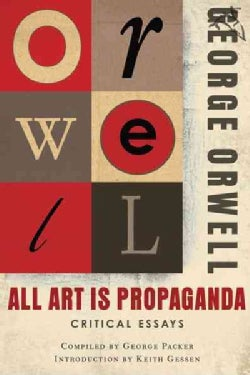 All Art Is Propaganda: Critical Essays (Paperback)