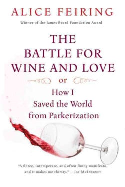 The Battle for Wine and Love: Or How I Saved the World from Parkerization (Paperback)