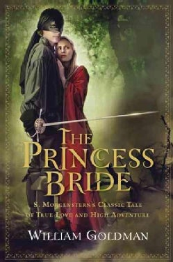 The Princess Bride: S. Morgenstern&#39;s Classic Tale of True Love and High Adventure (Paperback)