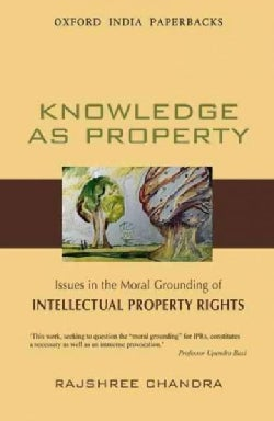 Knowledge As Property: Issues in the Moral Grounding of Intellectual Property Rights (Paperback)