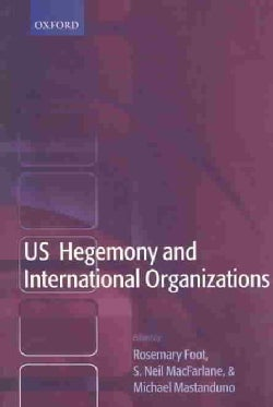 Us Hegemony and International Organizations: The United States and Multilateral Institutions (Paperback)