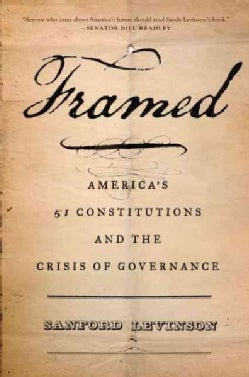 Framed: America's Fifty-One Constitutions and the Crisis of Governance (Paperback)