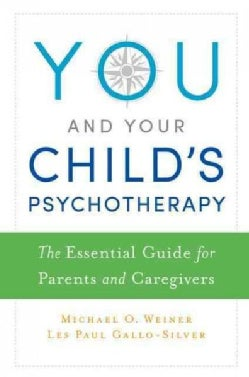 You and Your Child's Psychotherapy: The Essential Guide for Parents and Caregivers (Paperback)