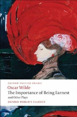 The Importance of Being Earnest and Other Plays: Lady Windermere's Fan; Salome; A Woman of No Importance; An Idea... (Paperback)