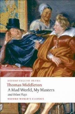 A Mad World, My Masters Michaelmas Term: A Trick to Catch the Old One No Wit, No Help Like a Woman's (Paperback)