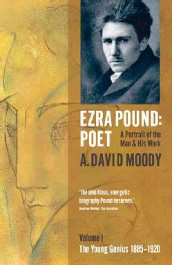 Ezra Pound: Poet : A Portrait of the Man and His Work : The Young Genius, 1885-1920 (Paperback)