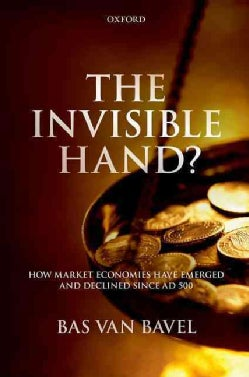 The Invisible Hand?: How Market Economies Have Emerged and Declined Since Ad 500 (Hardcover)
