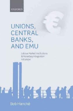 Unions, Central Banks, and EMU: Labour Market Institutions and Monetary Integration in Europe (Hardcover)