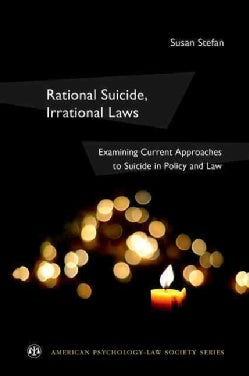 Rational Suicide, Irrational Laws: Examining Current Approaches to Suicide in Policy and Law (Paperback)