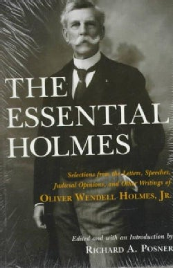 The Essential Holmes: Selections from the Letters, Speeches, Judicial Opinions, and Other Writings of Oliver Wend... (Paperback)