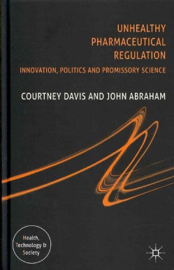 Unhealthy Pharmaceutical Regulation: Innovation, Politics and Promissory Science (Hardcover)