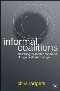 Informal Coalitions: Mastering the Hidden Dynamics of Organizational Change (Hardcover)