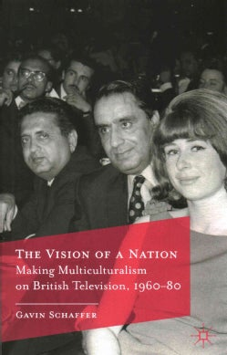 The Vision of a Nation: Making Multiculturalism on British Television, 1960-80 (Paperback)