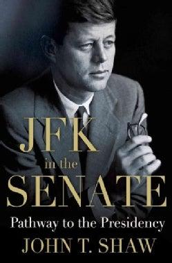 JFK in the Senate: Pathway to the Presidency (Hardcover)