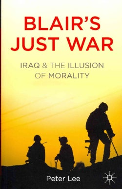 Blair's Just War: Iraq and the Illusion of Morality (Paperback)