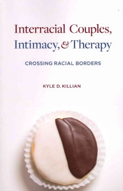 Interracial Couples, Intimacy, & Therapy: Crossing Racial Borders (Paperback)