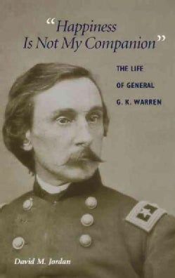 Happiness Is Not My Companion: The Life of General G. K. Warren (Hardcover)