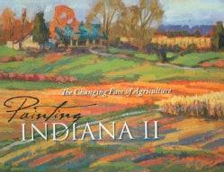 Painting Indiana II: The Changing Face of Agriculture (Hardcover)