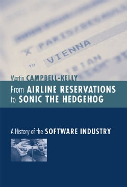 From Airline Reservations to Sonic the Hedgehog: A History of the Software Industry (Hardcover)