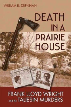 Death in a Prairie House: Frank Lloyd Wright and the Taliesin Murders (Paperback)