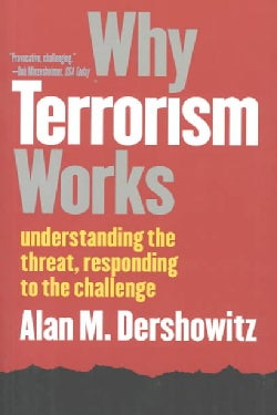 Why Terrorism Works: Understanding the Threat, Responding to the Challenge (Paperback)