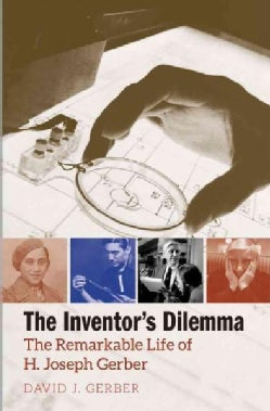 The Inventor's Dilemma: The Remarkable Life of H. Joseph Gerber (Hardcover)