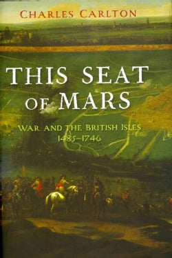 This Seat of Mars: War and the British Isles, 1485-1746 (Hardcover)