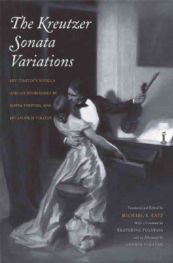The Kreutzer Sonata Variations: Lev Tolstoy's Novella and Counterstories by Sofiya Tolstaya and Lev Lvovich Tolstoy (Hardcover)