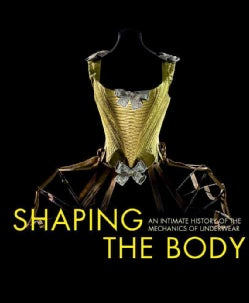 Fashioning the Body: An Intimate History of the Silhouette (Hardcover)