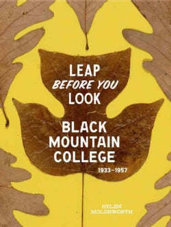 Leap Before You Look: Black Mountain College 1933-1957 (Hardcover)