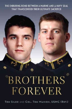 Brothers Forever: The Enduring Bond Between a Marine and a Navy Seal That Transcended Their Ultimate Sacrifice (Hardcover)
