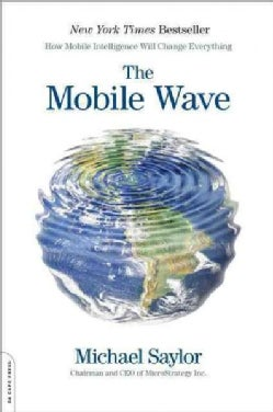 The Mobile Wave: How Mobile Intelligence Will Change Everything (Paperback)