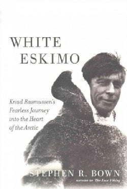 White Eskimo: Knud Rasmussen's Fearless Journey into the Heart of the Arctic (Hardcover)
