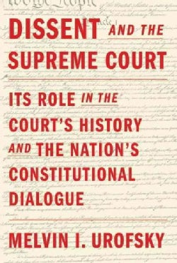 Dissent and the Supreme Court: Its Role in the Court's History and the Nation's Constitutional Dialogue (Hardcover)