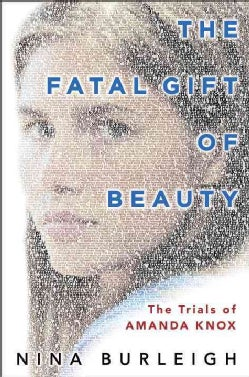 The Fatal Gift of Beauty: The Trials of Amanda Knox (Hardcover)