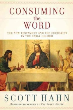 Consuming the World: The New Testament and the Eucharist in the Early Church (Hardcover)