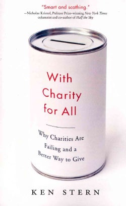 With Charity for All: Why Charities Are Failing and a Better Way to Give (Paperback)