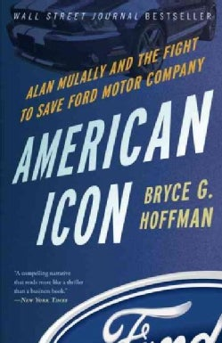 American Icon: Alan Mulally and the Fight to Save Ford Motor Company (Paperback)