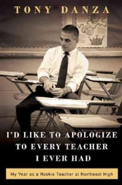 I'd Like to Apologize to Every Teacher I Ever Had: My Year As a Rookie Teacher at Northeast High (Hardcover)