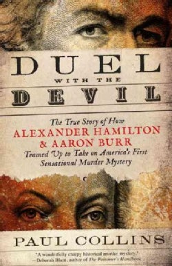 Duel With the Devil: The True Story of How Alexander Hamilton and Aaron Burr Teamed Up to Take on America's First... (Paperback)